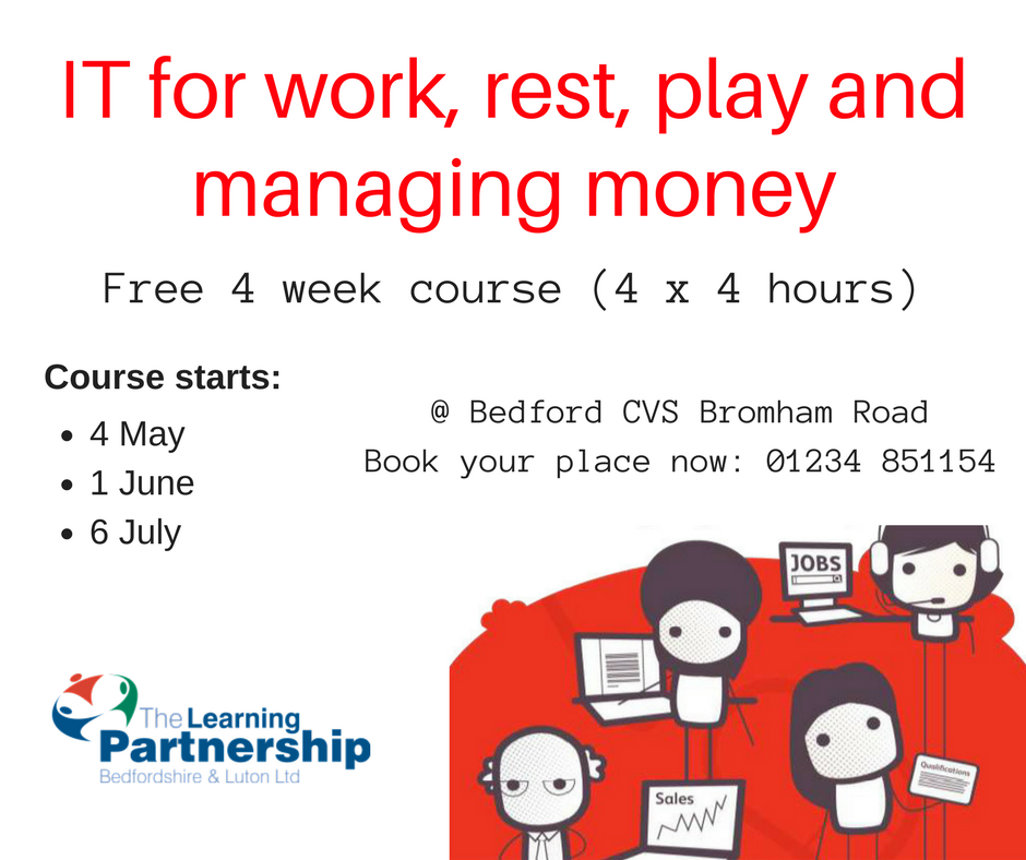 The Learning Partnership Bedfordshire & Luton Ltd are running free IT short courses to help you with online basics, safety and managing money. Next course starts 1 June. Call 01234 851154 to book.